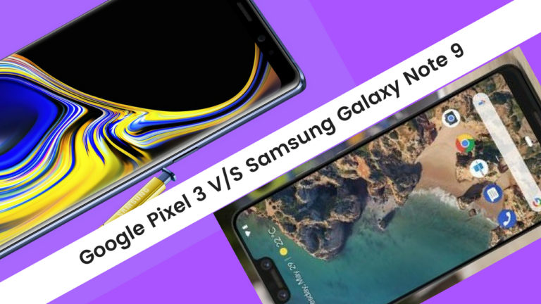 Google Pixel 3 vs Samsung Note 9 | Specification Comparison