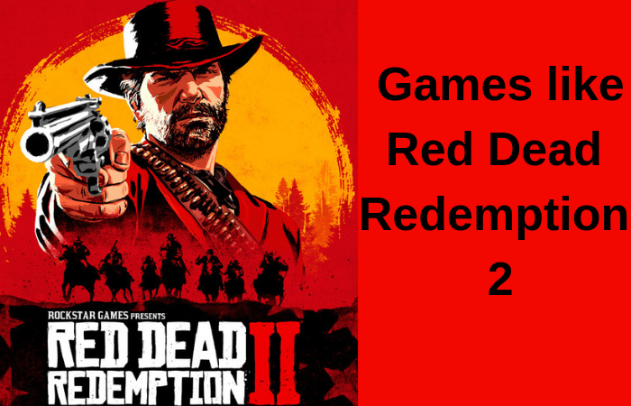 7 Best Games Like Red Dead Redemption 2 for PC/PS4