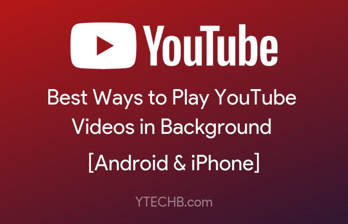 How to Play YouTube Videos in Background on Android [Best Ways]