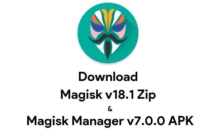 Download Magisk v18.1 and Magisk Manager v7.0.0