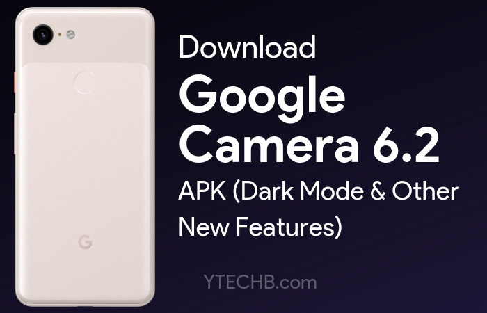 Download Google Camera 6 2 APK for your Phone [Updated]