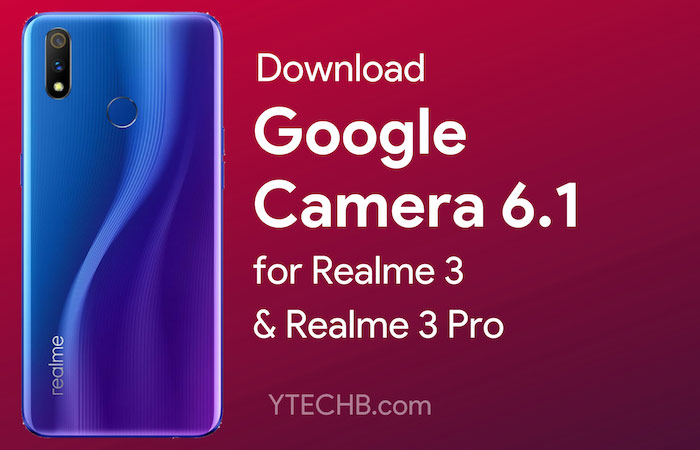 Download Google Camera 6 1 for Realme 3 (Pro) [with Night Sight]