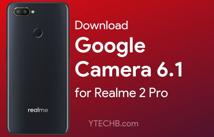 Download Google Camera 6 1 for Realme 2 Pro [with Night Sight]