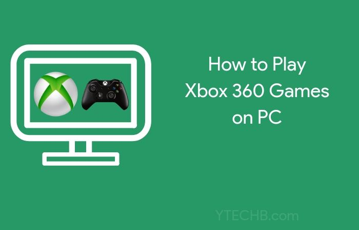 How to Play Xbox 360 Games on PC [A Definitive Guide]