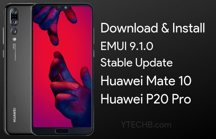 How to Install Huawei P20 Pro & Mate 10 EMUI 9.1.0 Update [Download Link Inside]