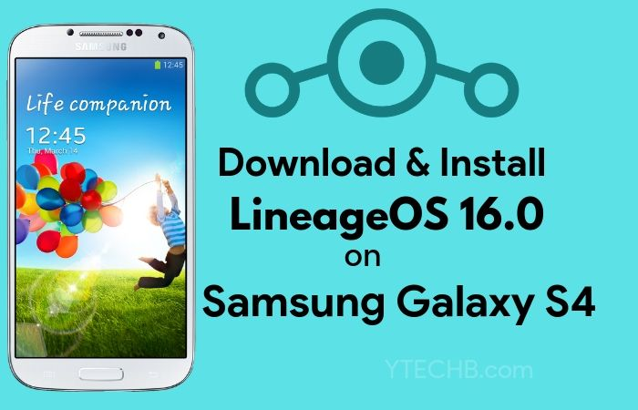 Download & Install LineageOS 16 0 for Samsung Galaxy S4 & S4