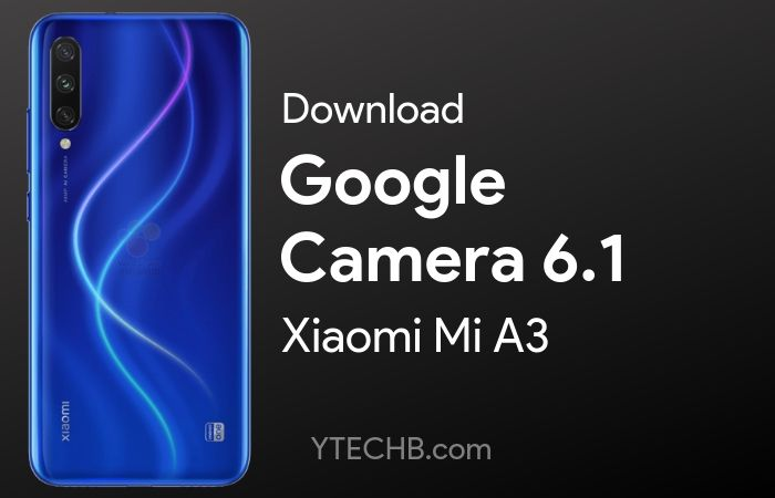 Download Google Camera 6 1 for Mi A3 [with Night Sight]