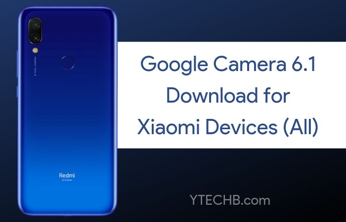 Download Google Camera 6.1 for Xiaomi Devies (All) [Latest ...