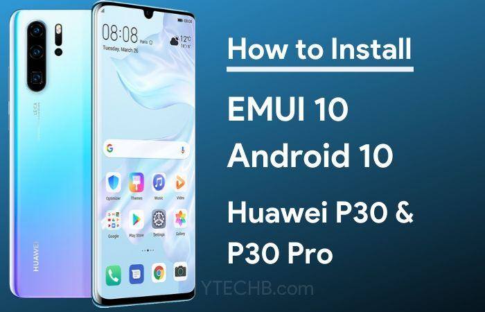 Huawei Starts Rolling Android 10 based EMUI 10 for P30 & P30 Pro