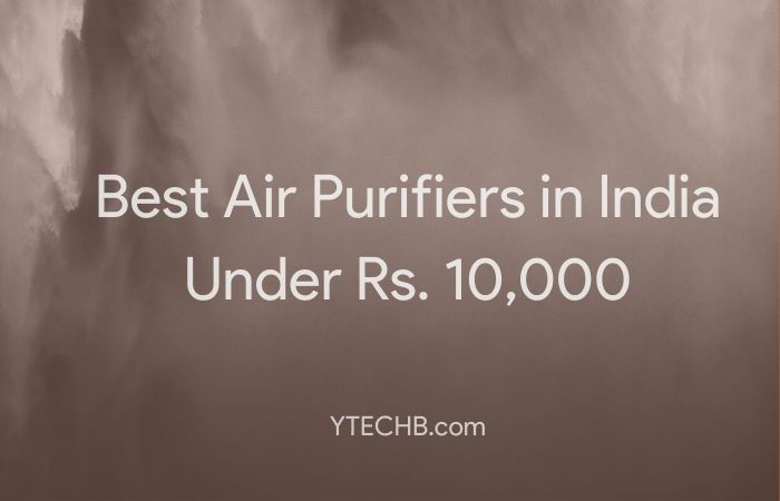 10 Best Air Purifiers under 10000 to Beat Air Pollution in India