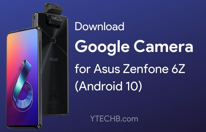 Download Google Camera 6.2 for Asus Zenfone 6Z
