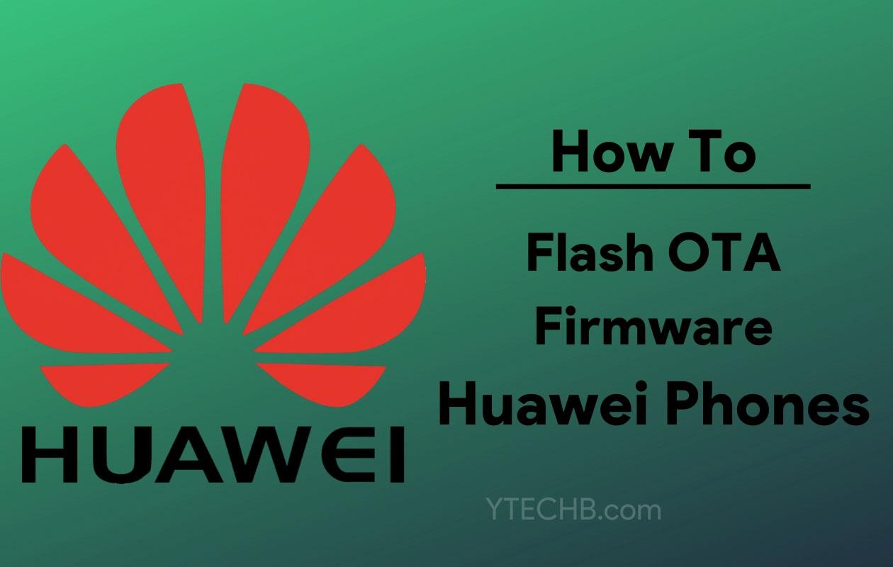How to flash OTA Firmware on Huawei phones