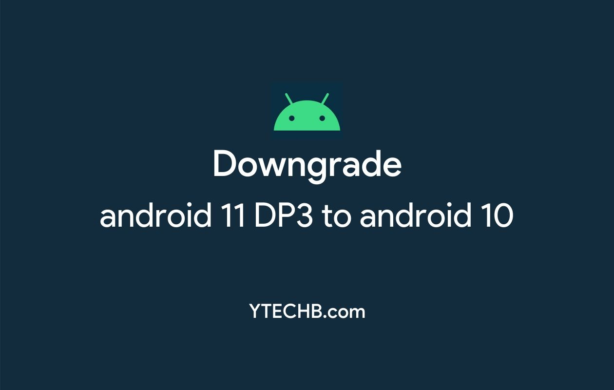 Downgrade Android 11 DP3 to Android 10